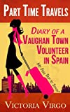 img - for Diary of a Vaughan Town Volunteer in Spain - My Free Trip To Spain* (Part Time Travels) book / textbook / text book
