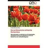 Incontinencia urinaria femenina: Aproximación urodinámica al tratamiento refractario de la incontinencia urinaria...