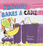 Froggy Bakes a Cake (0756909880) by Jonathan London