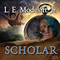 Scholar: The Fourth Book of the Imager Portfolio Audiobook by L. E. Modesitt, Jr. Narrated by William Dufris