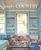 Simply Country: Creating Comfortable Style for Cottage Living Liz Bauwens