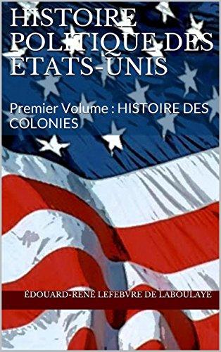 Édouard-René Lefebvre de Laboulaye - Histoire politique des Etats-Unis: Premier Volume : HISTOIRE DES COLONIES