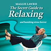 The Secret Guide to Relaxing and Banishing Stress Forever (Unabridged) | [Maggie Lawrie]