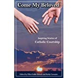 Come My Beloved: Inspiring Stories of Catholic Courtship ~ Ellen Gable Hrkach
