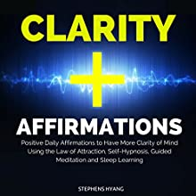 Clarity Affirmations: Positive Daily Affirmations to Have More Clarity of Mind Using the Law of Attraction, Self-Hypnosis, Guided Meditation and Sleep Learning  by Stephens Hyang Narrated by Dan McGowan