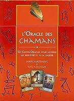 L'Oracle des Chamans : 52 Cartes-Oracles pour accéder au bien-être et à la sagesse