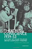 Theatre of Conscience 1939-53: A Study of Four Touring British Community Theatres (Routledge Harwood Contemporary Theatre Studies)
