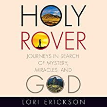 Holy Rover: Journeys in Search of Mystery, Miracles, and God Audiobook by Lori Erickson Narrated by Beth Chaplin