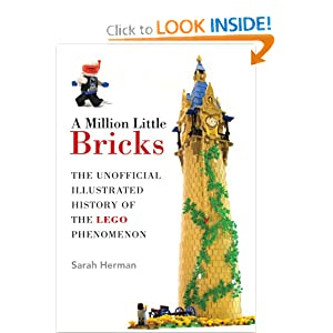 A Million Little Bricks: The Unofficial Illustrated History of the LEGO Phenomenon by Sarah Herman