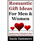 Romantic Gift Ideas For Men and Women-Gift Ideas For Anniversaries, Valentines Day, Birthdays and Special Occasions ~ Suzie Summers