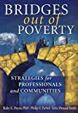 img - for Bridges Out of Poverty: Strategies for Professional and Communities Revised 2009 Edition by Philip E. DeVol, Ruby K. Payne, Terie Dreussi Smith published by aha! Process, Inc. (2001) Paperback book / textbook / text book