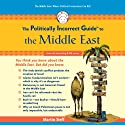 The Politically Incorrect Guide to the Middle East (       UNABRIDGED) by Martin Sieff Narrated by Tom Weiner