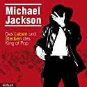 Michael Jackson. Das Leben und Sterben des King of Pop Hörbuch von Sabine Scheffer Gesprochen von: Christoph Gutknecht
