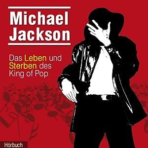 Michael Jackson. Das Leben und Sterben des King of Pop Hörbuch