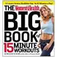 The Women's Health Big Book of 15-Minute Workouts: : A Leaner, Sexier, Healthier You--In 15 Minutes a Day!