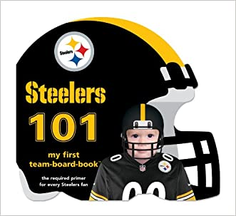 Pittsburgh Steelers 101 (101: My First Team-Board-Book)