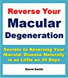 img - for Reverse Your Macular Degeneration: Secrets to Reversing Your Macular Disease Naturally in as Little as 30 Days book / textbook / text book