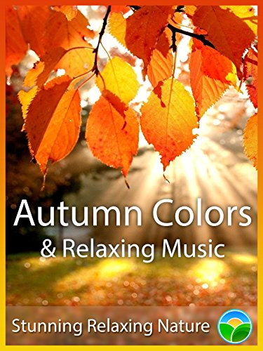 Autumn Colors & Relaxing Music