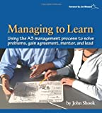 img - for Managing to Learn: Using the A3 Management Process to Solve Problems, Gain Agreement, Mentor and Lead book / textbook / text book