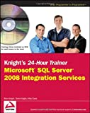 Knight's 24-Hour Trainer: Microsoft SQL Server 2008 Integration Services (0470496924) by Knight, Brian