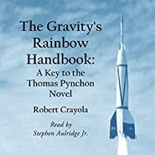 The Gravity's Rainbow Handbook: A Key to the Thomas Pynchon Novel Audiobook by Robert Crayola Narrated by Stephen Paul Aulridge Jr.