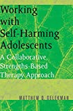 img - for Working with Self-Harming Adolescents: A Collaborative, Strengths-Based Therapy Approach (Norton Professional Books (Paperback)) book / textbook / text book