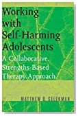 Working with Self-Harming Adolescents: A Collaborative, Strengths-Based Therapy Approach (Norton Professional Books (Paperback))