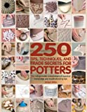 img - for 250 Tips, Techniques, and Trade Secrets for Potters: The Indispensable Compendium of Essential Knowledge and Troubleshooting Tips book / textbook / text book