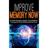 Improve Memory NOW: 30 Proven Strategies to Improve Your Intelligence, Learning, and Critical Thinking and Brain...