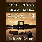 Feel Good About Life...Again | Rick McDaniel