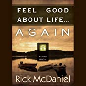 Feel Good About Life...Again | [Rick McDaniel]