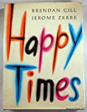 Happy Times (0151384800) by Brendan Gill