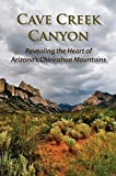 img - for Cave Creek Canyon: Revealing the Heart of Arizona's Chiricahua Mountains book / textbook / text book