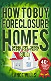 img - for How To Buy Foreclosure Homes Step-By-Step Guide With 40+ FREE Foreclosure Listings Sites: Real Estate Investing In Foreclosed Homes With No Money Down For Beginners book / textbook / text book