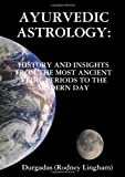 Ayurvedic Astrology: History And Insights From The Most Ancient Vedic Periods To The Modern Day