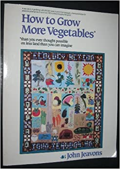 How to Grow More Vegetables: Than You Ever Thought Possible on Less Land Than You Can Imagine, Jeavons, John