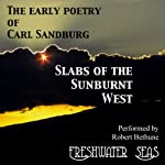 The Early Poetry of Carl Sandburg: Slabs of the Sunburnt West (       UNABRIDGED) by Carl Sandburg Narrated by Robert Bethune