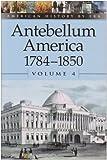 American History by Era - Antebellum America: 1784-1850, Volume 4