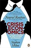 Nouriel Roubini Crisis Economics: A Crash Course in the Future of Finance