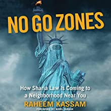 No Go Zones: How Sharia Law Is Coming to a Neighborhood Near You Audiobook by Raheem Kassam Narrated by Ruairi Carter