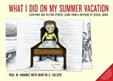 Paul M. Hambke What I did on my summer vacation: surviving and helping others learn from a boyhood of sexual abuse