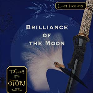 Brilliance of the Moon: Tales of the Otori, Book Three | [Lian Hearn]