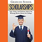 Graduate School Scholarships: Tips, Tools, and Ultimate Advice for Winning Money for College Hörbuch von  Advanced Editorial Gesprochen von: Peter L Delloro