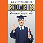 Graduate School Scholarships: Tips, Tools, and Ultimate Advice for Winning Money for College |  Advanced Editorial