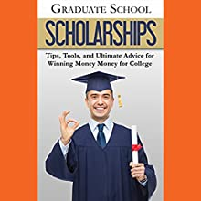 Graduate School Scholarships: Tips, Tools, and Ultimate Advice for Winning Money for College Audiobook by  Advanced Editorial Narrated by Peter L Delloro