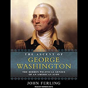 The Ascent of George Washington: The Hidden Political Genius of an American Icon | [John Ferling]