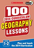 100 Geography Lessons: Years 1-2 (100 Lessons - 2014 Curriculum)