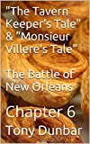 "Chapter 6 in a Series: ""The Tavern Keepers Tale"" & ""Monsieur Villeres Tale"" (short stories from The Battle of New Orleans Collection)"