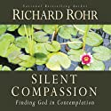 Silent Compassion: Finding God in Contemplation (       UNABRIDGED) by Richard Rohr Narrated by John Quigley, John Feister, Christopher Holmes, Ronald Riegler, Matthew Wielgos