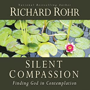 Silent Compassion: Finding God in Contemplation | [Richard Rohr]